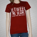 Between The Wars Less We Believe Maroon Girls Girls T-Shirt