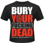 Bury Your Dead Bury Your Fucking Dead T-Shirt