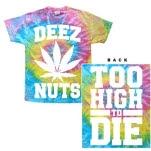 Deez Nuts Too High Tie Dye T-Shirt