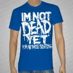 For All Those Sleeping Im Not Dead Yet Royal Blue T-Shirt