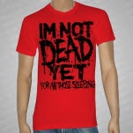 For All Those Sleeping Im Not Dead Yet Red T-Shirt
