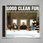 Good Clean Fun Between Christian Rock and a Hard Place CD