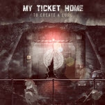 My Ticket Home To Create A Cure CD