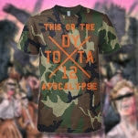 This Or The Apocalypse DY12 Camouflage T-Shirt