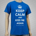 We Are The In Crowd Keep Calm And Kiss Me Blue T-Shirt
