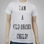 Wild Orchid Children I Am A Wild Orchid Child White T-Shirt